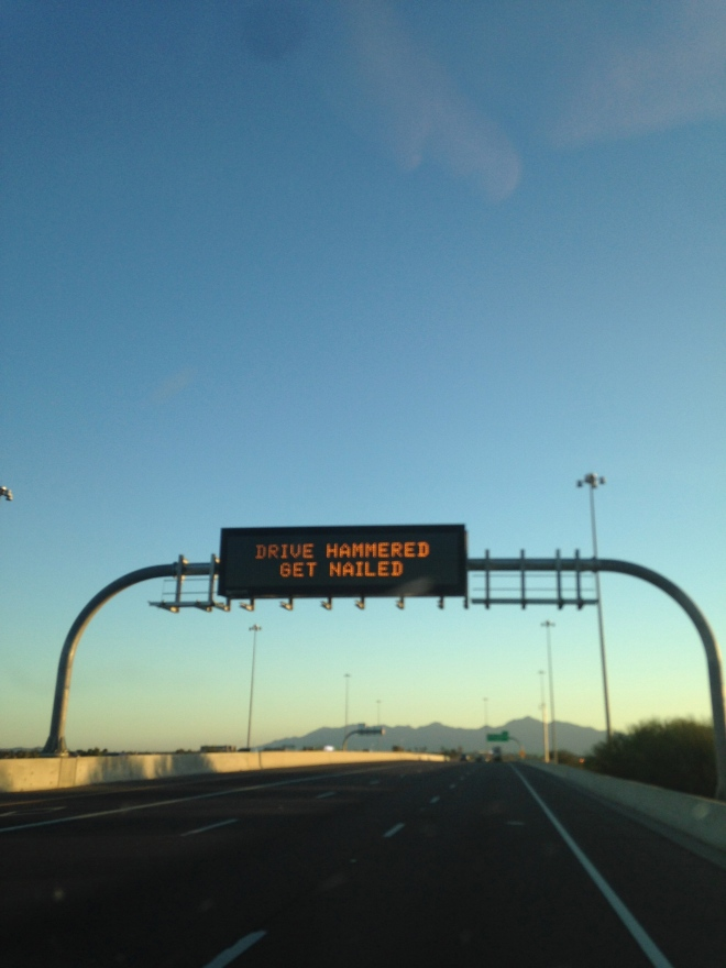 "AZ had some interesting drunk driving signs over the freeway. Unfortunately I wasn't quick enough to get a pic of the best one. it read, ""Drinking and Driving go together like peas and guac"""
